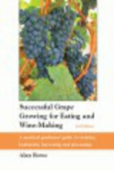Successful Grape Growing for Eating and Wine-making - A Practical Gardeners' Guide to Varieties, Husbandry, Harvesting and Processing (2006)
