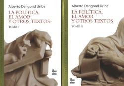 Politica, El Amor y Otros Textos - Alberto Dangond Uribe (2007)