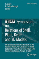IUTAM Symposium on Relations of Shell, Plate, Beam and 3D Models - Proceedings of the IUTAM Symposium on the Relations of Shell, Plate, Beam, and 3D (2008)