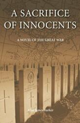 Sacrifice of Innocents - A Novel of the Great War (2009)