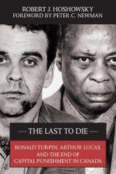 The Last to Die: Ronald Turpin, Arthur Lucas, and the End of Capital Punishment in Canada (2007)