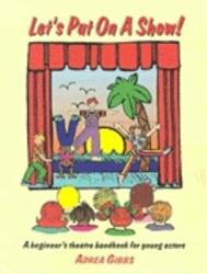 Let's Put on a Show! - A Beginner's Theatre Handbook for Young Actors (1999)