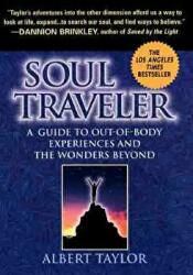 Soul Traveler: A Guide to Out-Of-Body Experiences and the Wanders Beyond - Albert Taylor, Kimberly Clark Sharp (ISBN: 9780451197603)