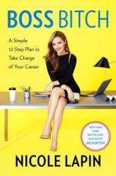 Boss Bitch: A Simple 12-Step Plan to Take Charge of Your Career (ISBN: 9780451495860)