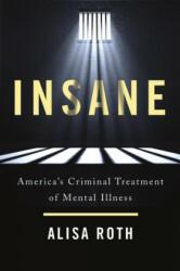 Insane: America's Criminal Treatment of Mental Illness (ISBN: 9780465094196)