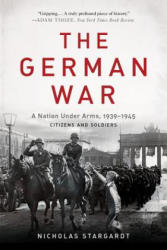The German War: A Nation Under Arms, 1939-1945 (ISBN: 9780465094899)