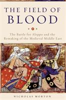 The Field of Blood: The Battle for Aleppo and the Remaking of the Medieval Middle East (ISBN: 9780465096695)
