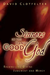 Sinners in the Hands of a Good God - Reconciling Divine Judgment and Mercy (2004)