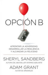 Opcin B: Afrontar La Adversidad, Desarrollar La Resiliencia y Alcanzar La Felicidad: Span-Lang Ed Option B: Facing Adversity, Building Resilience, and (ISBN: 9780525435822)