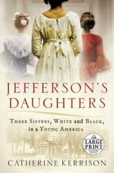 Jefferson's Daughters: Three Sisters, White and Black, in a Young America (ISBN: 9780525524380)