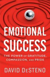 Emotional Success: The Power of Gratitude, Compassion, and Pride (ISBN: 9780544703100)