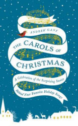 The Carols of Christmas: A Celebration of the Surprising Stories Behind Your Favorite Holiday Songs (ISBN: 9780718031527)