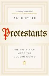 Protestants: The Faith That Made the Modern World (ISBN: 9780735222823)