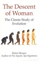 The Descent of Woman: The Classic Study of Evolution (1997)