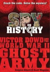 Spy on History: Victor Dowd and the World War II Ghost Army (ISBN: 9780761193265)