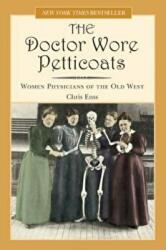 Doctor Wore Petticoats: Women Physicians of the Old West (ISBN: 9780762735662)