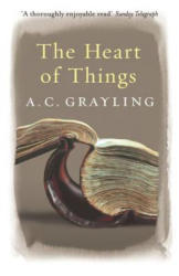 Heart of Things - A. C. Grayling (2006)