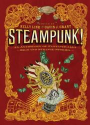 Steampunk! : An Anthology of Fantastically Rich and Strange Stories (ISBN: 9780763657970)