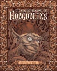 The Secret History of Hobgoblins: Or, the Liber Mysteriorum Domesticorum (ISBN: 9780763652234)