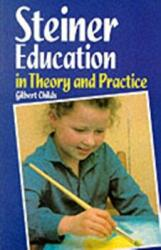 Steiner Education in Theory and Practice - A Guide to Rudolf Steiner's Educational Principles (2006)
