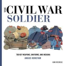 The Civil War Soldier: Includes Over 700 Key Weapons, Uniforms, & Insignia (ISBN: 9780789334336)