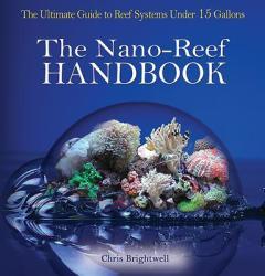The Nano-Reef Handbook - Chris R. Brightwell (ISBN: 9780793807178)