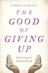 The Good of Giving Up: Discovering the Freedom of Lent (ISBN: 9780802415165)