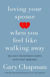Loving Your Spouse When You Feel Like Walking Away - Gary Chapman (ISBN: 9780802418104)