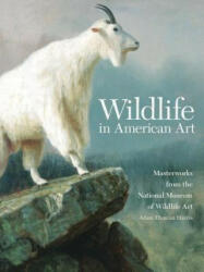 Wildlife in American Art: Masterworks from the National Museum of Wildlife Art (ISBN: 9780806140995)