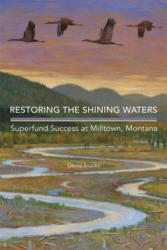 Restoring the Shining Waters: Superfund Success at Milltown, Montana (ISBN: 9780806144726)