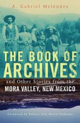 The Book of Archives and Other Stories from the Mora Valley, New Mexico (ISBN: 9780806155845)