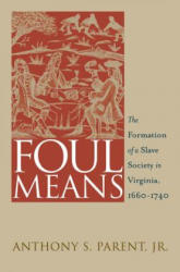 Foul Means: The Formation of a Slave Society in Virginia, 1660-1740 (ISBN: 9780807854860)