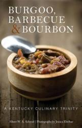 Burgoo, Barbecue, and Bourbon: A Kentucky Culinary Trinity (ISBN: 9780813169880)