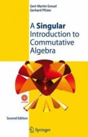Singular Introduction to Commutative Algebra (2007)