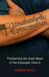 Unabashedly Episcopalian: Proclaiming the Good News of the Episcopal Church (ISBN: 9780819228086)