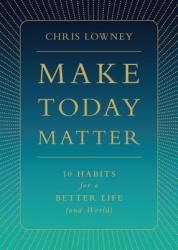 Make Today Matter: 10 Habits for a Better Life (ISBN: 9780829446630)