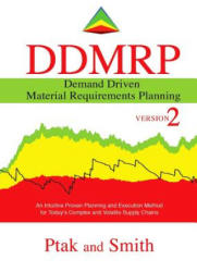 Demand Driven Material Requirements Planning (DDMRP), Version 2 - Carol Ptak, Chad Smith (ISBN: 9780831136284)