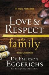Love Respect in the Family: The Respect Parents Desire, the Love Children Need (ISBN: 9780849948206)