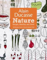 Alain Ducasse, Francoise Nicol, Christine Roussey - Nature - Alain Ducasse, Francoise Nicol, Christine Roussey (ISBN: 9780847838400)