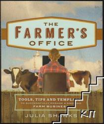 The Farmer's Office: Tools, Tips and Templates to Successfully Manage a Growing Farm Business (ISBN: 9780865718166)