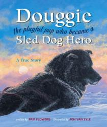 Douggie: The Playful Pup Who Became a Sled Dog Hero (ISBN: 9780882406541)
