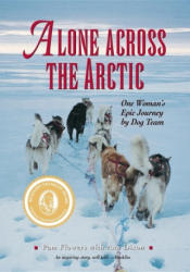 Alone Across The Arctic: One Woman's Epic Journey by Dog Team (ISBN: 9780882408361)