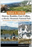 Afoot and Afield: Denver, Boulder, Fort Collins, and Rocky Mountain National Park: 184 Spectacular Outings in the Colorado Rockies (ISBN: 9780899977553)