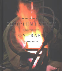 Complementary Contrasts: The Glass and Steel Structures of Albert Paley (ISBN: 9780972664943)