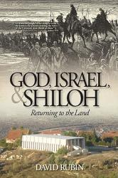 God, Israel, and Shiloh: Returning to the Land (ISBN: 9780982906729)
