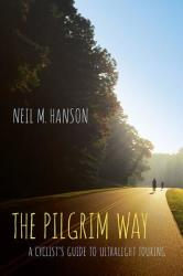 The Pilgrim Way: A Cyclist's Guide to Ultralight Touring (ISBN: 9780982639184)