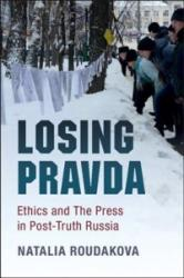 Losing Pravda: Ethics and the Press in Post-Truth Russia (ISBN: 9781107171121)