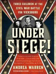 Under Siege! : Three Children at the Civil War Battle for Vicksburg (ISBN: 9781250056931)
