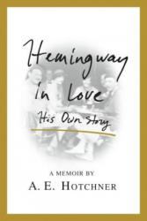 Hemingway in Love: His Own Story (ISBN: 9781250077486)
