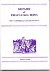 Glossary of French Legal Terms - French-English, English-French (1999)